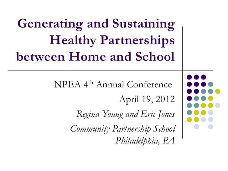 Generating and Sustaining     Healthy Partnershipsbetween Home and School      NPEA 4th Annual Conference                 ...