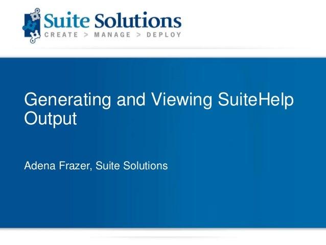 Generating and Viewing SuiteHelpOutputAdena Frazer, Suite Solutions