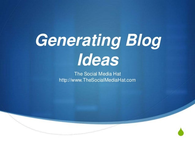 S Generating Blog Ideas The Social Media Hat http://www.TheSocialMediaHat.com