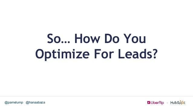 @hanaabaza@pamelump So… How Do You Optimize For Leads?