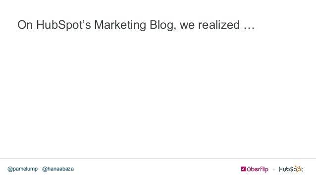 @hanaabaza@pamelump On HubSpot's Marketing Blog, we realized …