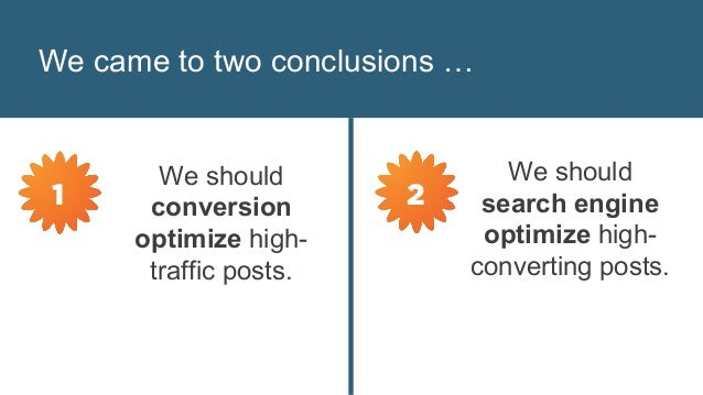 We came to two conclusions … We should conversion optimize high- traffic posts. We should search engine optimize high- con...