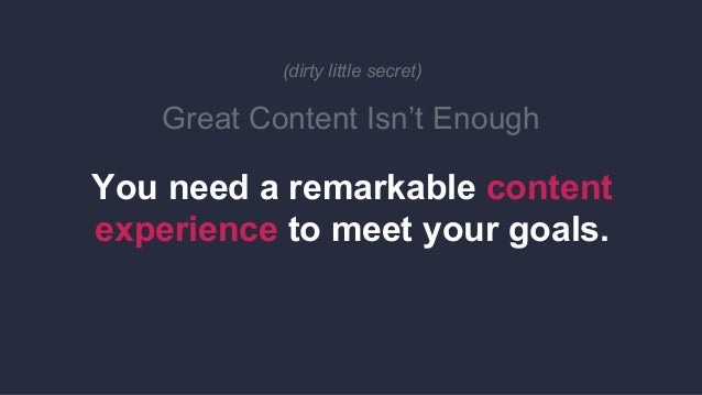 @Uberflip (dirty little secret) Great Content Isn't Enough You need a remarkable content experience to meet your goals.