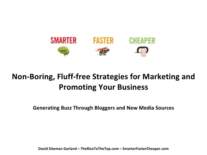 Non-Boring, Fluff-free Strategies for Marketing and Promoting Your Business Generating Buzz Through Bloggers and New Media...