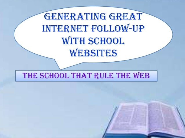 Generating great    internet follow-up        With school         websitesThe School that rule the web