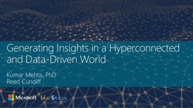 Generating Insights in a Hyperconnected and Data-Driven World Kumar Mehta, PhD Reed Cundiff