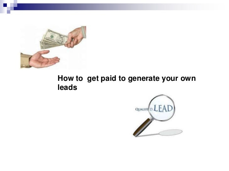 How to get paid to generate your ownleads