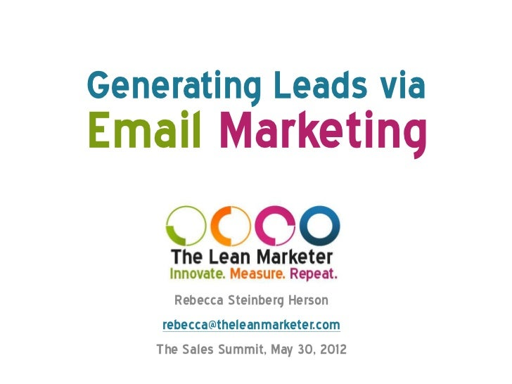 Generating Leads viaEmail Marketing       Rebecca Steinberg Herson     rebecca@theleanmarketer.com    The Sales Summit, Ma...