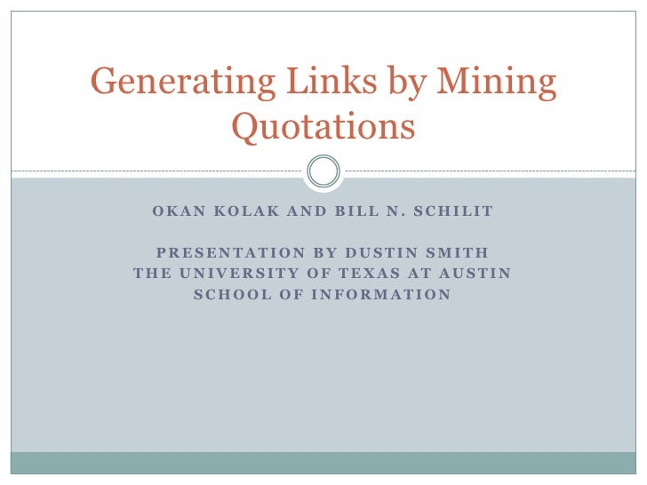 Generating Links by Mining        Quotations   OKAN KOLAK AND BILL N. SCHILIT    PRESENTATION BY DUSTIN SMITH  THE UNIVERS...