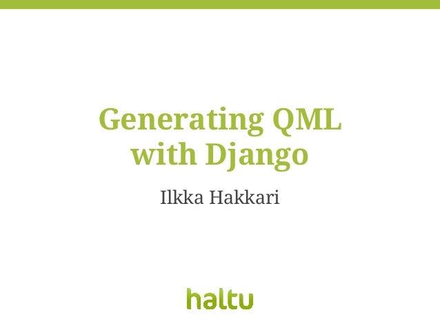 Generating QML with Django Ilkka Hakkari