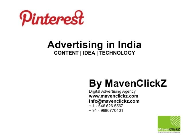 Advertising in India CONTENT | IDEA | TECHNOLOGY  By MavenClickZ Digital Advertising Agency  www.mavenclickz.com Info@mave...