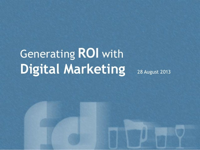 Generating ROI with Digital Marketing 28 August 2013