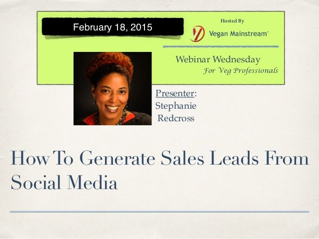 HowTo Generate Sales Leads From Social Media Webinar Wednesday Hosted By For Veg Professionals February 18, 2015 Presenter...