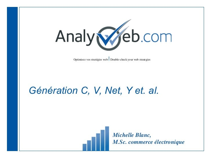 Génération C, V, Net, Y et. al.  Michelle Blanc,  M.Sc. commerce électronique