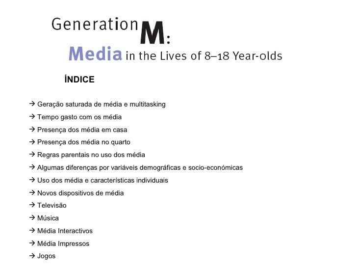 <ul><li>ÍNDICE </li></ul><ul><li>Geração saturada de média e multitasking </li></ul><ul><li>Tempo gasto com os média </li>...
