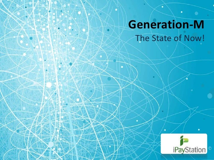 Generation-M<br />The State of Now!<br />