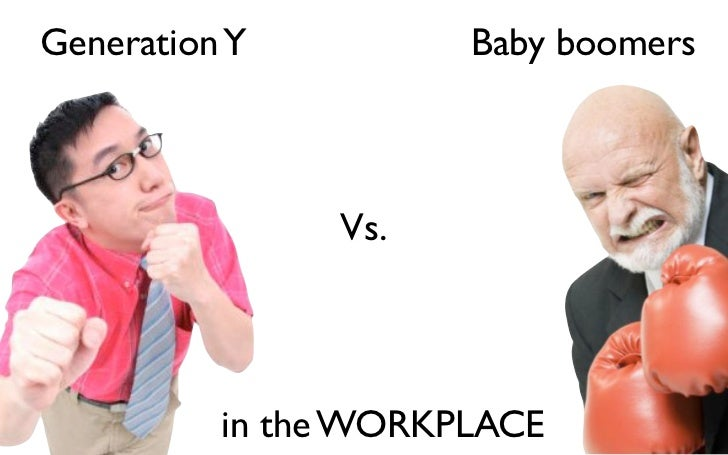 Generation Y          Baby boomers                   Vs.               in the WORKPLACE