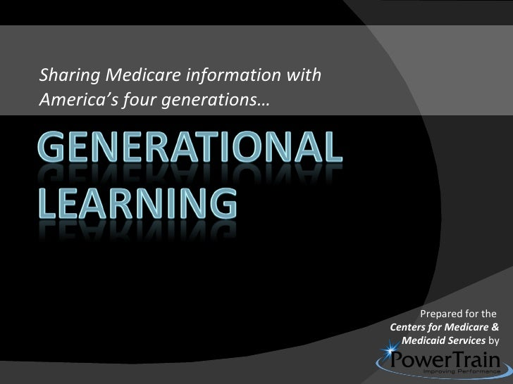 Sharing Medicare information with  America's four generations… Prepared for the  Centers for Medicare & Medicaid Services ...
