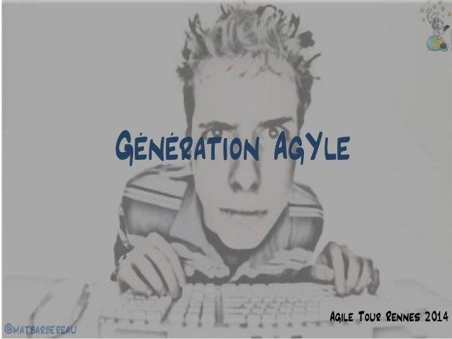 @matbarbereau  Génération AgYle  Agile Tour Rennes 2014