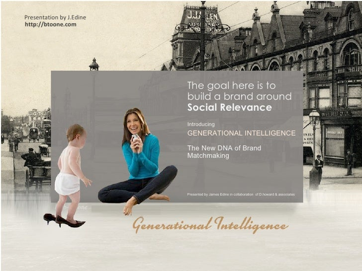 The goal here is to  build a brand around  Social Relevance Introducing  GENERATIONAL INTELLIGENCE  The New DNA of Brand M...
