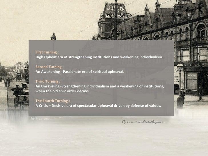 First Turning :  High Upbeat era of strengthening institutions and weakening individualism. Second Turning :  An Awakening...