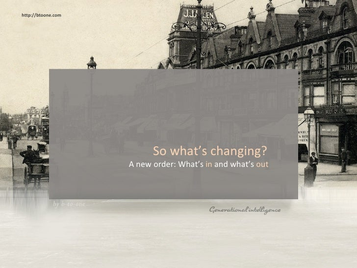 So what's changing?  A new order: What's  in  and what's  out   http://btoone.com