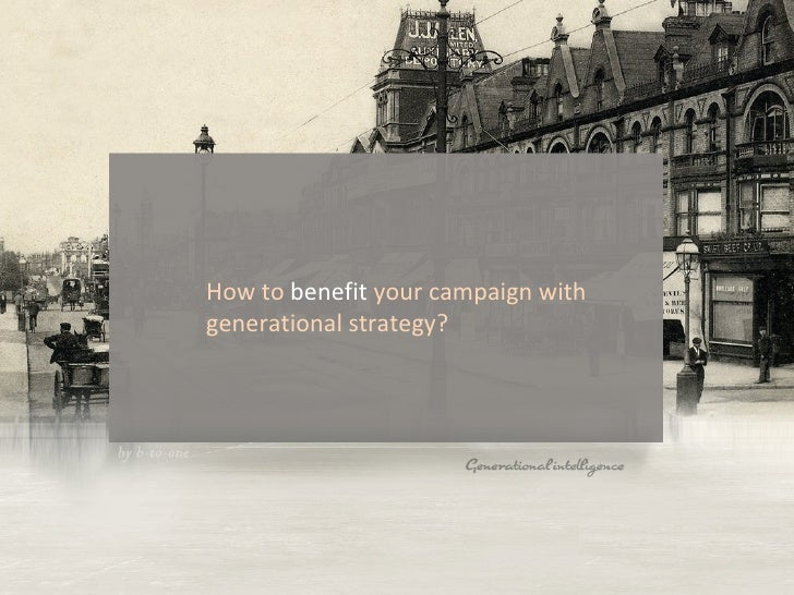 How to  benefit  your campaign with generational strategy?