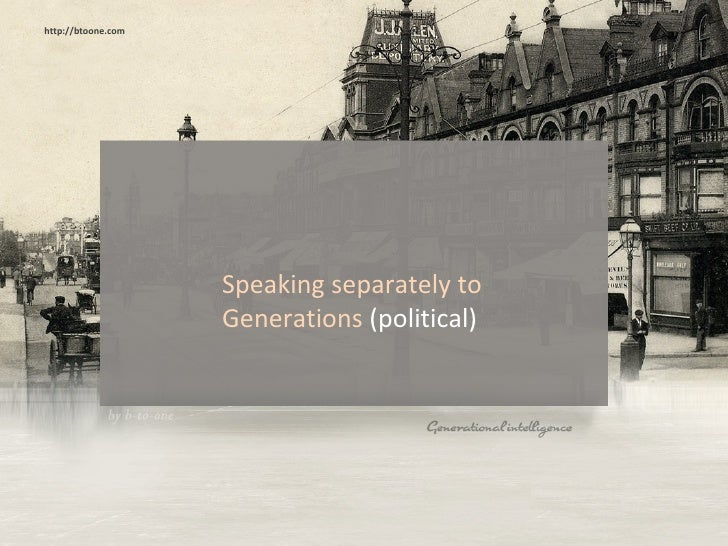 Speaking separately to Generations  (political) http://btoone.com