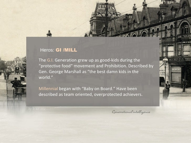"""Heros:  GI /MILL The  G.I.  Generation grew up as good-kids during the """"protective food"""" movement and Prohibition. Describ..."""