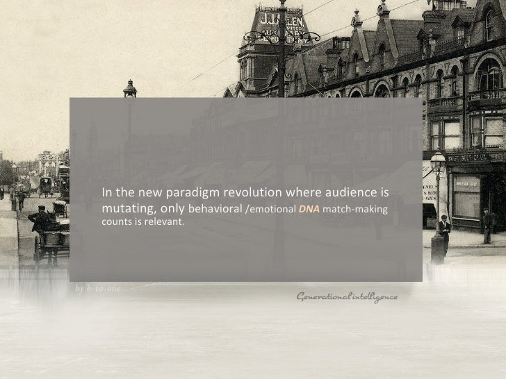 <ul><li>In the new paradigm revolution where audience is mutating, only  behavioral  /emotional  DNA  match-making counts ...