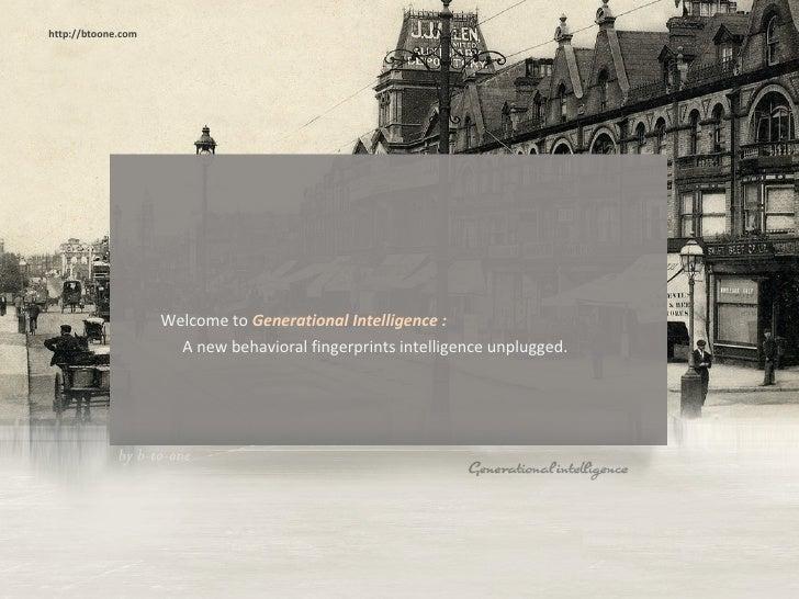 <ul><li>Welcome to  Generational Intelligence : </li></ul><ul><li>A new behavioral fingerprints intelligence unplugged. </...