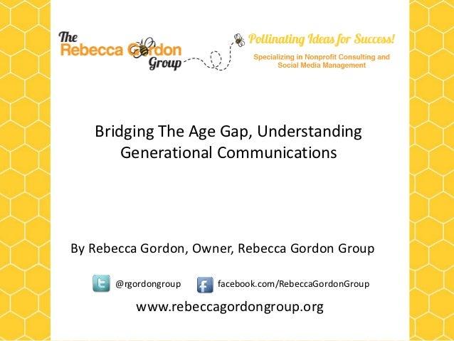 Bridging The Age Gap, Understanding       Generational CommunicationsBy Rebecca Gordon, Owner, Rebecca Gordon Group      @...