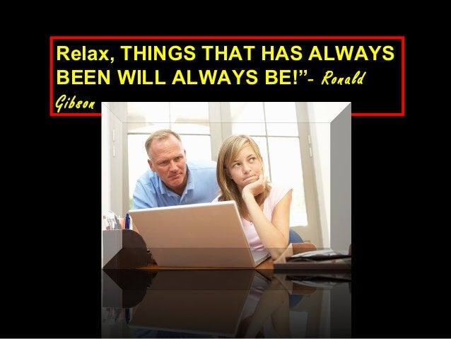 """Relax, THINGS THAT HAS ALWAYSRelax, THINGS THAT HAS ALWAYS BEEN WILL ALWAYS BE!""""BEEN WILL ALWAYS BE!""""- Ronald- Ronald Gibs..."""
