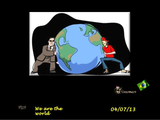 We are theWe are the worldworld 04/07/1304/07/13