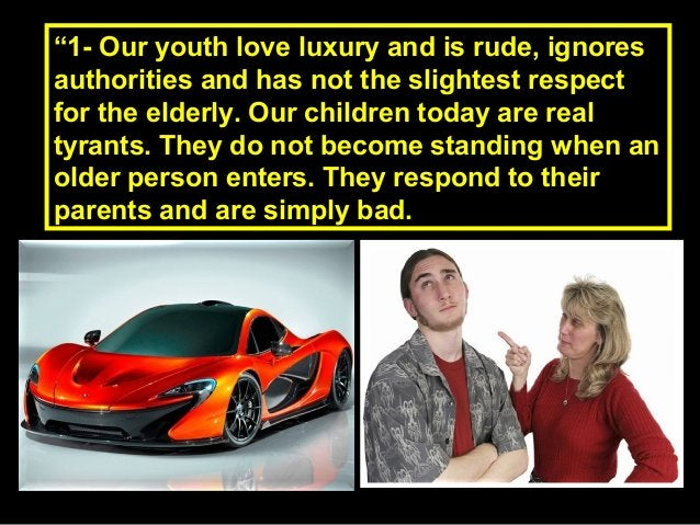 """""""""""1- Our youth love luxury and is rude, ignores1- Our youth love luxury and is rude, ignores authorities and has not the s..."""