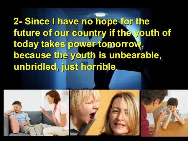 2- Since I have no hope for the2- Since I have no hope for the future of our country if the youth offuture of our country ...