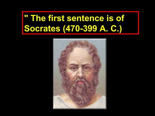 """"""" The first sentence is of"""" The first sentence is of Socrates (470-399 A. C.)Socrates (470-399 A. C.)"""