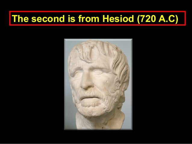 The second is from Hesiod (720 A.C)The second is from Hesiod (720 A.C)