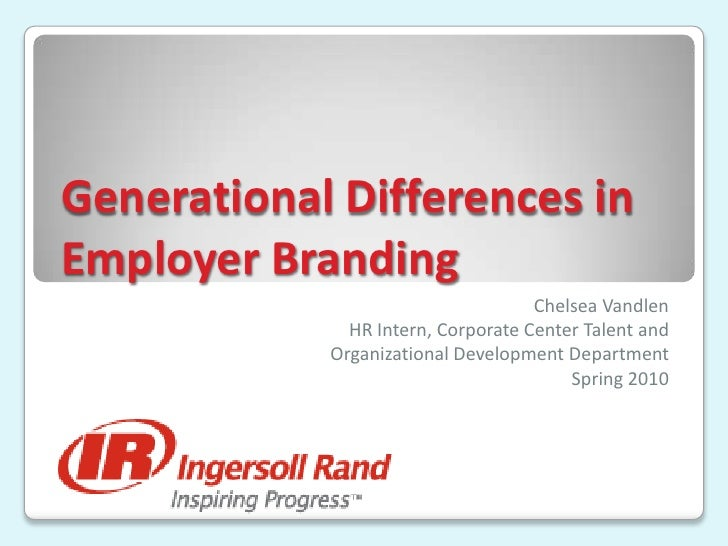 Generational Differences in Employer Branding<br />Chelsea Vandlen<br />HR Intern, Corporate Center Talent and <br />Organ...