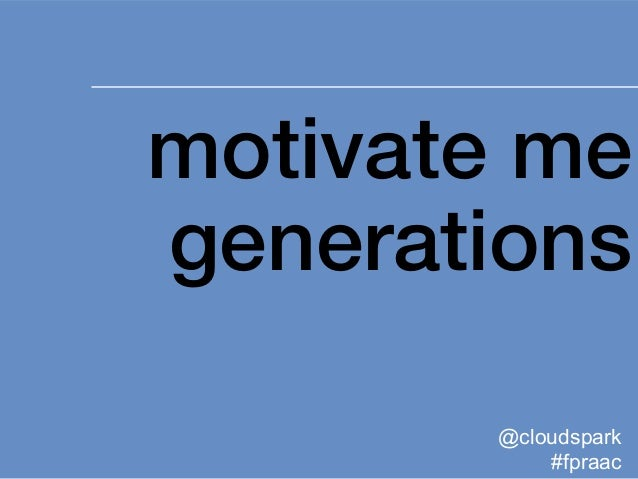 1 motivate me generations @cloudspark #fpraac