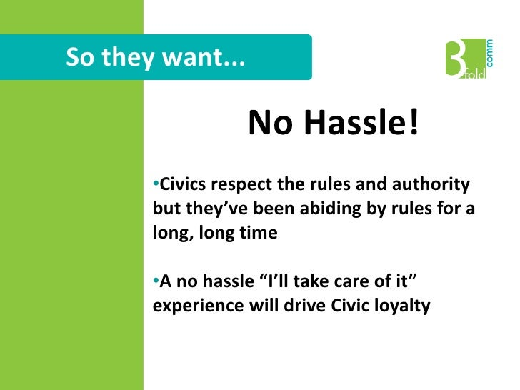 No Hassle!<br /><ul><li>Civics respect the rules and authority but they've been abiding by rules for a long, long time