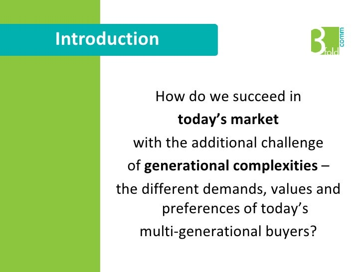 Introduction<br />How do we succeed in <br />today's market<br />with the additional challenge <br />of generationalcomple...