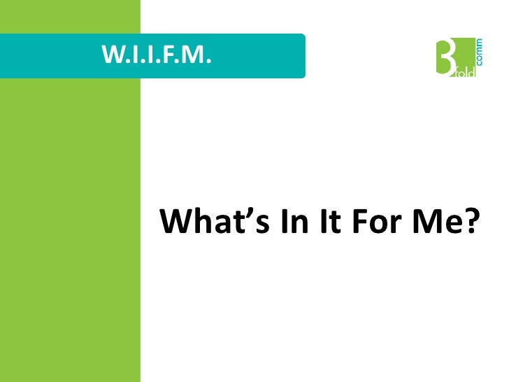 W.I.I.F.M.<br />What's In It For Me?<br />