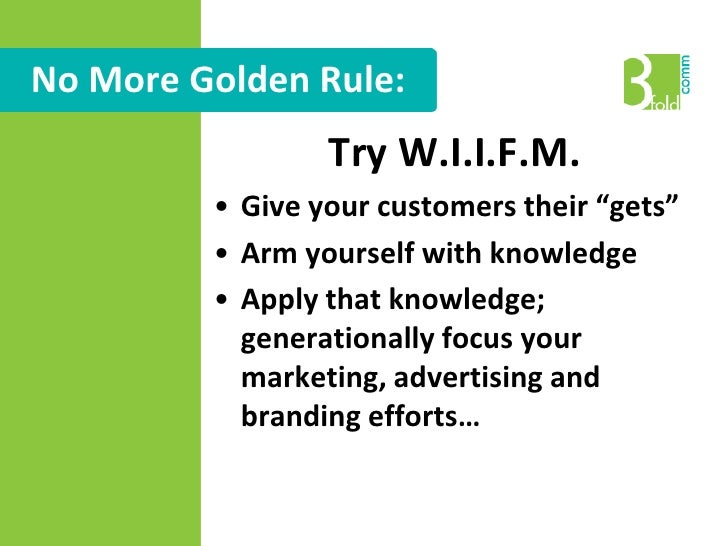 """No More Golden Rule:<br />Try W.I.I.F.M.<br />Give your customers their """"gets""""<br />Arm yourself with knowledge<br />Apply..."""
