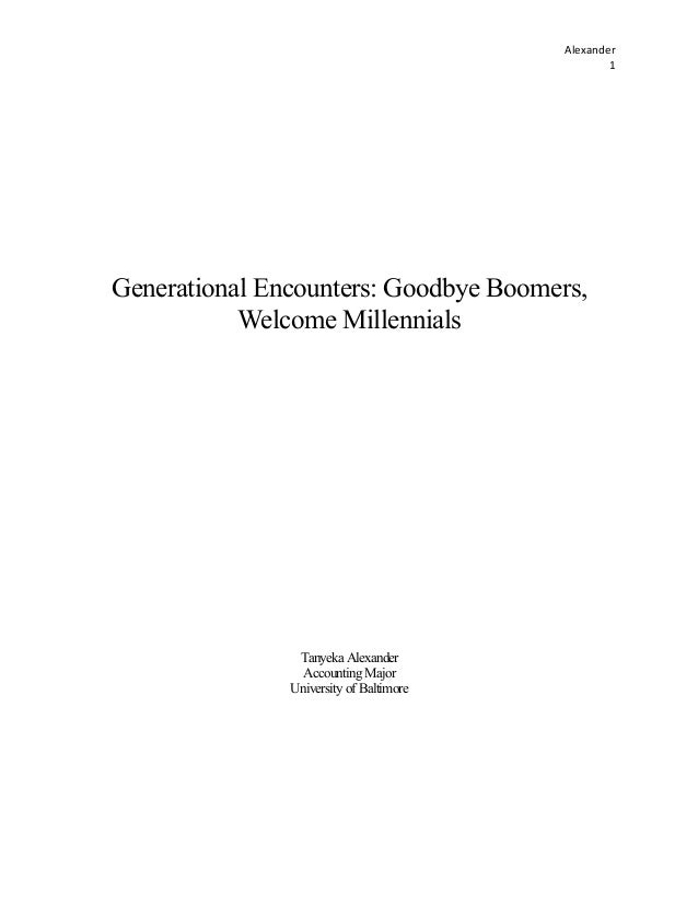 Alexander)  1)  Generational Encounters: Goodbye Boomers,  Welcome Millennials  Tanyeka Alexander  Accounting Major  Unive...
