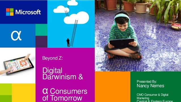 α Beyond Z:  Digital Darwinism &  α Consumers of Tomorrow  Presented By:  Nancy Nemes CMO Consumer & Digital Marketing