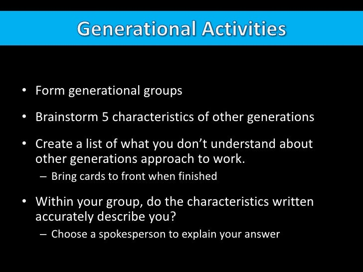 Generational Activities<br />Form generational groups<br />Brainstorm 5 characteristics of other generations<br />Create a...