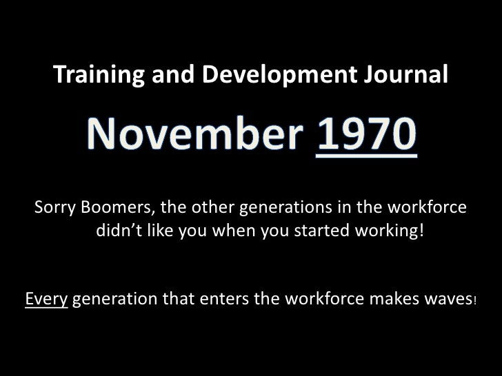 Training and Development Journal<br />November 1970<br />Sorry Boomers, the other generations in the workforce didn't like...