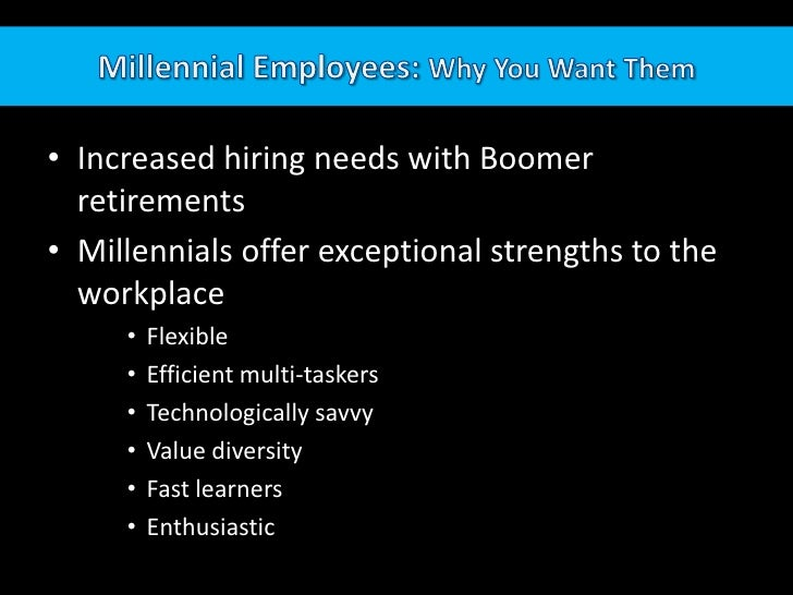 Millennial Employees: Why You Want Them<br />Increased hiring needs with Boomer retirements<br />Millennials offer excepti...