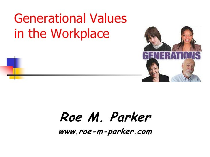 Generational Values in the Workplace<br />Roe M. Parker<br />www.roe-m-parker.com<br />
